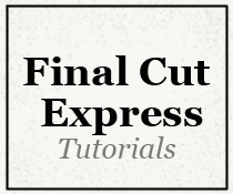 Final Cut Express Tutorial